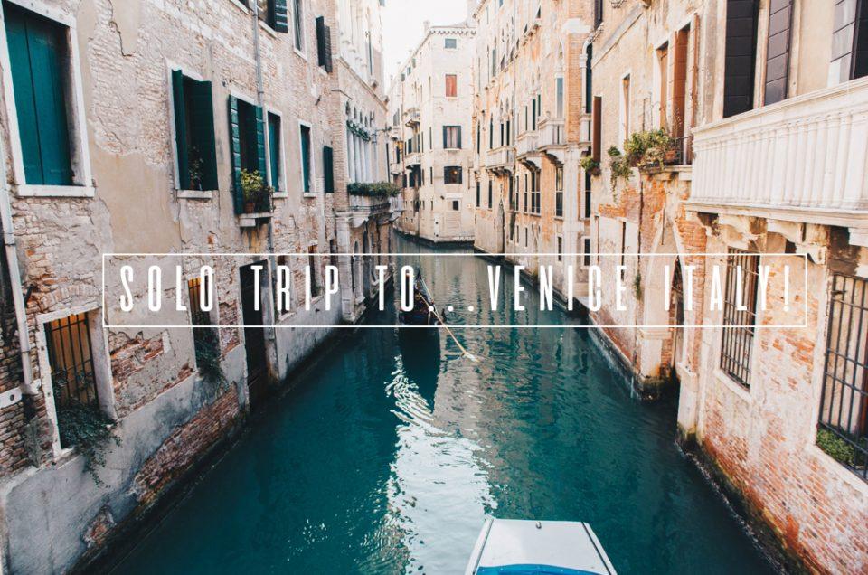Solo Trip to … Venice Italy!